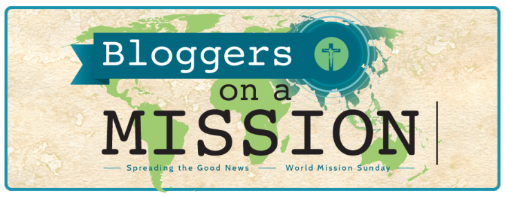 Bloggers: Get ready for World Mission Sunday! Join the 'Bloggers with a Mission' Campaign!