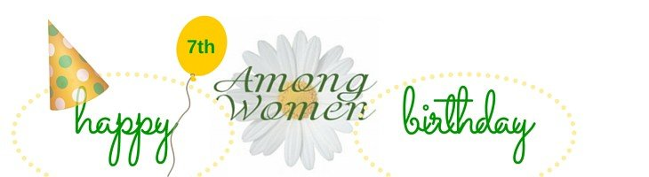 Among Women is 7 years old! A retrospective on sharing the faith, great music, and a host of special editions featuring our listeners' voices!