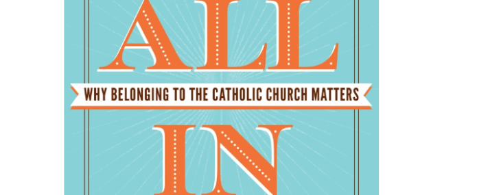 My next book… ALL IN: Why Belonging to the Catholic Church Matters